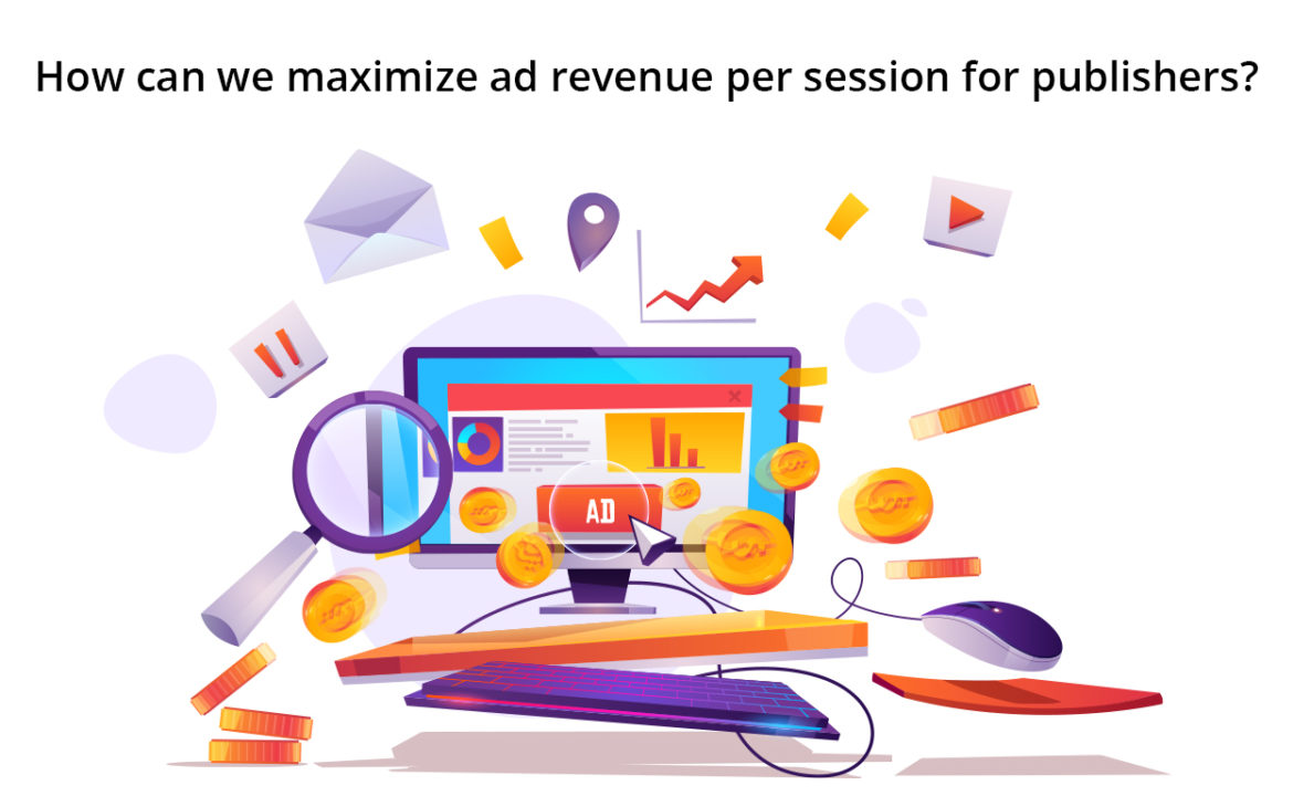 How Can We Maximize Ad Revenue Per Session For Publishers?